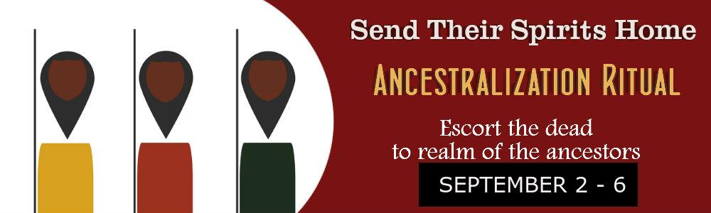 Ancestralization Ritual, Sept 2-6